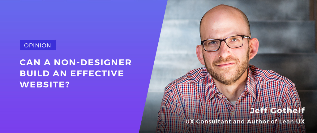 How to Build an Effective Website If You Are Not a Web Designer. Interview with Jeff Gothelf