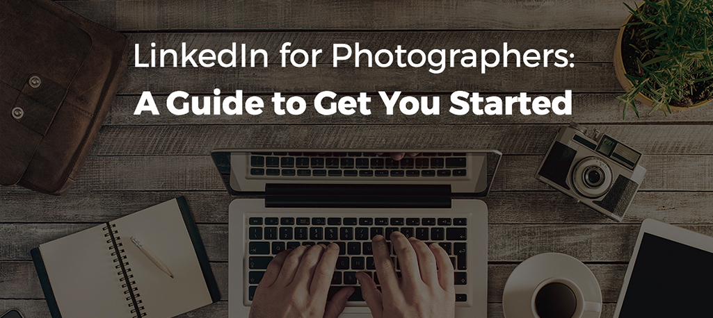 LinkedIn for Photographers. The Guide to Successful Promotion