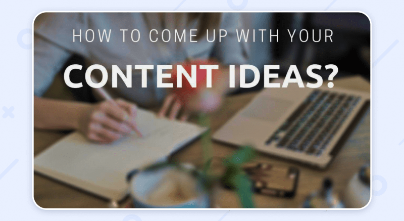 how to come up with blog content ideas